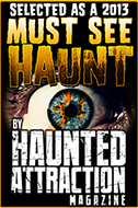 Selected as one of Haunted Attraction Magazine's Must See Haunts 2013