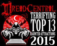 Selected as Dread Central's Most Terrifying Haunted Attraction in 2015!